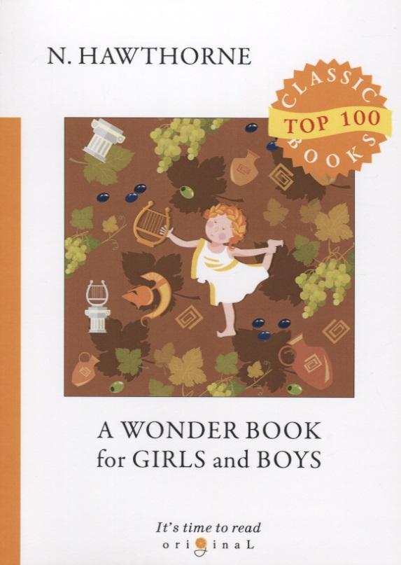 Hawthorne N. A Wonder Book for Girls and Boys a wonder book for girls