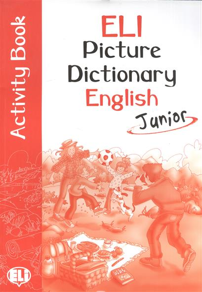 ELI Picture Dictionary English Junior Activity Book / PICT. Dictionnaire (A1-A2) my first english picture dictionary the town pict dictionnaire a1 stick play