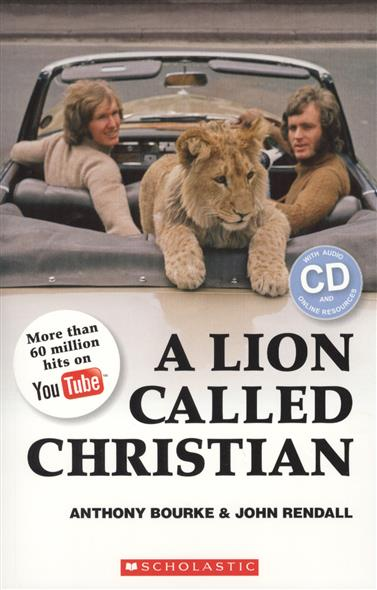 Bourke A., Rendall J. A Lion Called Christian. Level 4 (+2CD) a bear called paddington 2 cd