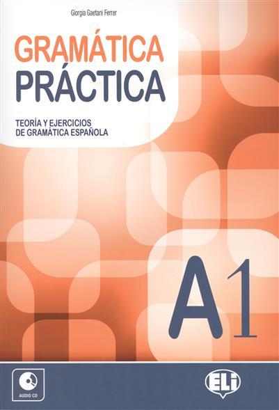 GRAMATICA PRACTICA. A1. Teoria y ejercicios de gramatica espanola от Читай-город