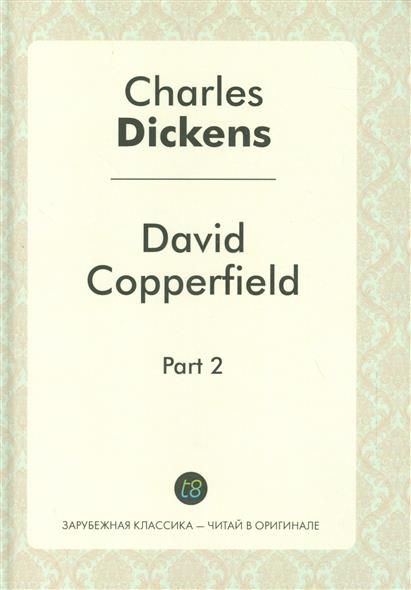 Dickens Ch. David Copperfild. Part 2 dickens c david copperfield level 3 книга для чтения cd
