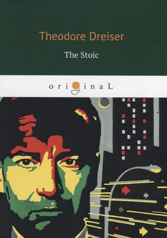 Dreiser T. The Stoic dreiser t an american tragedy ii