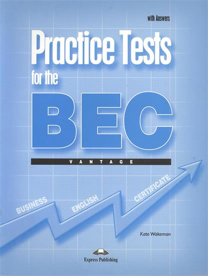 Wakeman K. Practice Tests for the BEC. Vantage. With Answers charles duncan pmp practice makes perfect over 1000 pmp practice questions and answers