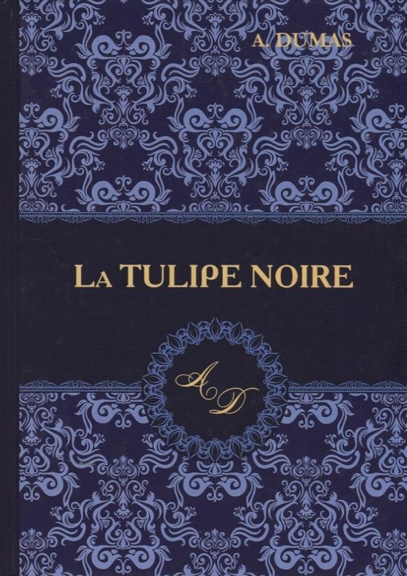 Dumas A. La Tulipe Noire a dumas fils la dame aux camelias isbn 978 5 521 05328 5