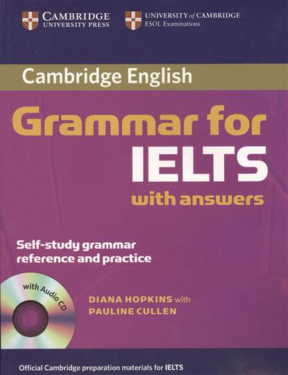 Hopkins D., Cullen P. Cambridge English Grammar for IELTS. With answers Self-study grammar reference and practice (+CD) ISBN: 9780521604628 gear j gear r grammar and vocabulary for the toeic test with answers self study grammar and vocabbulary reference and practice 2cd