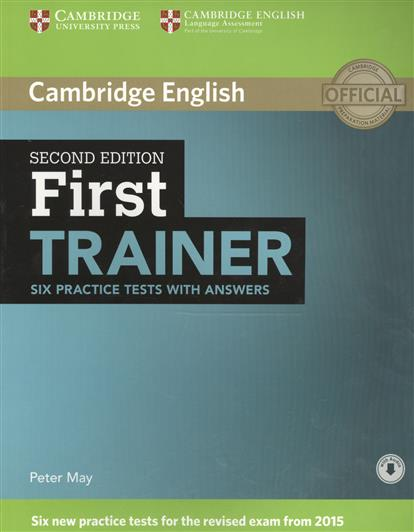 May P. First Trainer Six Practice Tests with Answers milton j bell h neville p ielts practice tests 1 with answers
