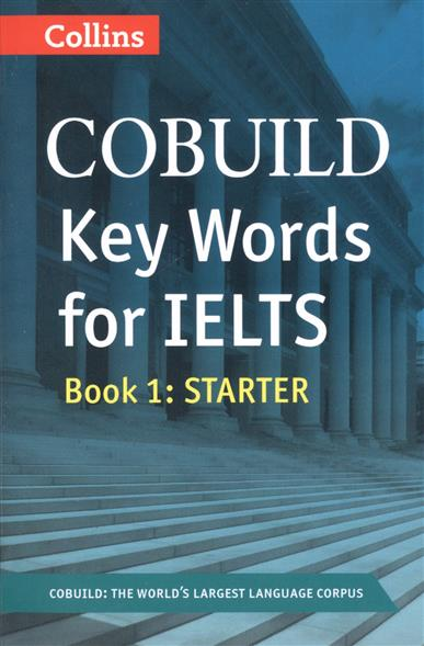 COBUILD Key Words for IELTS: Book 1. Starter collins cobuild ielts dictionary