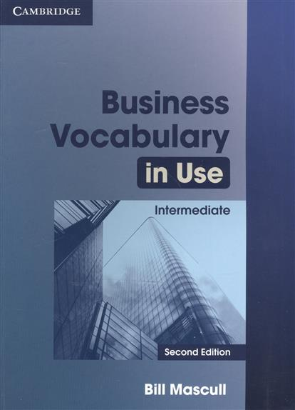 Mascull B. Business Vocabulary in Use. Intermediate. Second Edition mascull b business vocabulary in use advanced second edition edition with answers
