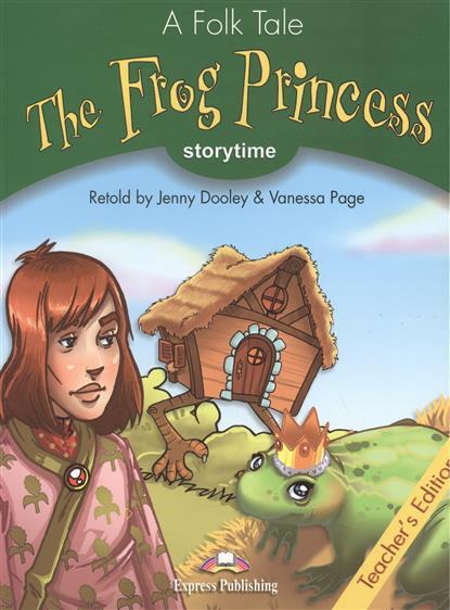 Dooley J., Page V. The Frog Princess. Teacher's Edition. Издание для учителя evans v dooley j enterprise plus grammar pre intermediate