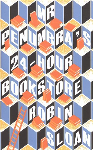 Sloan R. Mr Penumbra's 24-hour books