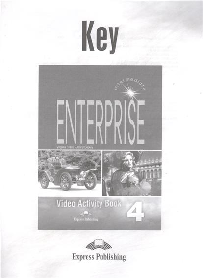Dooley J., Evans V. Enterprise 4. Video Activity Book Key. Intermediate. Ответы к рабочей тетради к видеокурсу evans v access 4 teachers book intermediate international книга для учителя