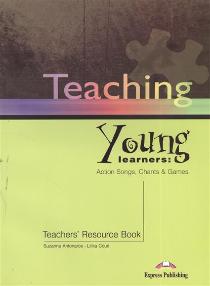 Antonaros S., Couri L. Teaching Young Learners: Action Songs, Chants & Games. Teacher`s Resource Book complete first teacher s book with teacher s resources cd