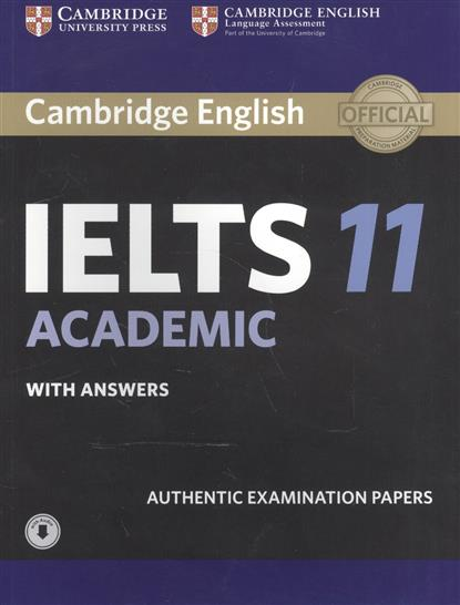 Cambridge English IELTS 11 Academic. With answers. Authentic Examination Papers