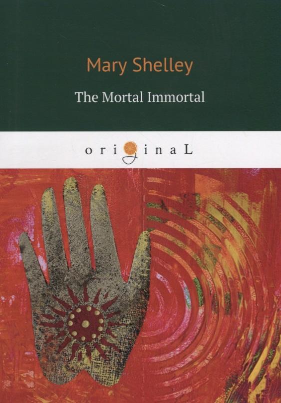 Shelley M. The Mortal Immortal m shelley lodore