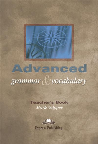 Skipper M. Advanced. Grammar & Vocabulary. Teacher's Book objective ielts advanced student s book with cd rom