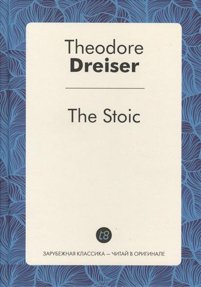 Dreiser T. The Stoik. Novel in english theodore dreiser the stoic