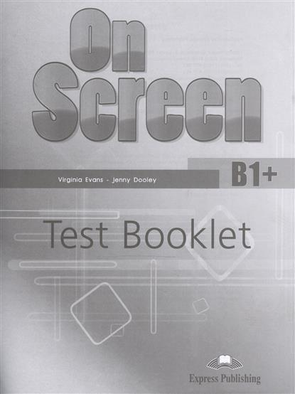 Evans V., Dooley J. On Screen B1+. Test Booklet evans v dooley j enterprise plus test booklet pre intermediate