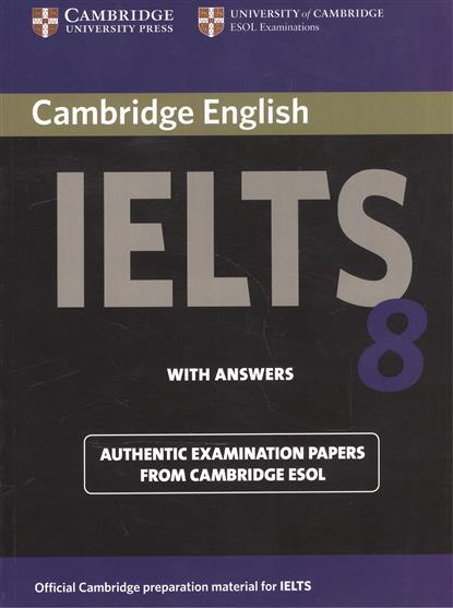 Cambridge English IELTS 8. Examination Papers from University of Cambridge ESOL Examinations. With Answers cambridge english ielts 9 authentic examination papers from cambridge esol with answers 2cd