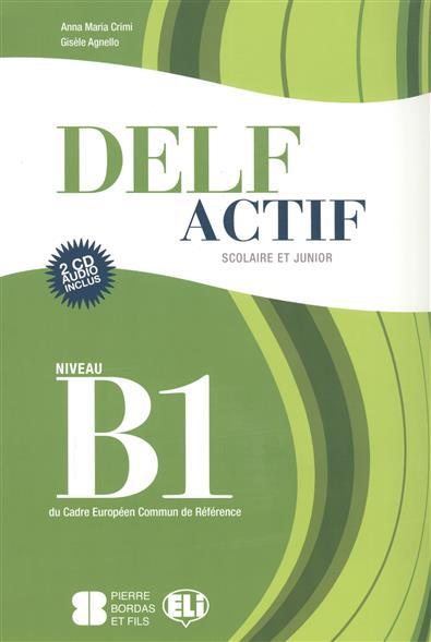 Crimi A.M., Agnello G. Delf Actif. Scolaire Et Junior. Niveau B1 du Cadre Europeen Commun de Reference