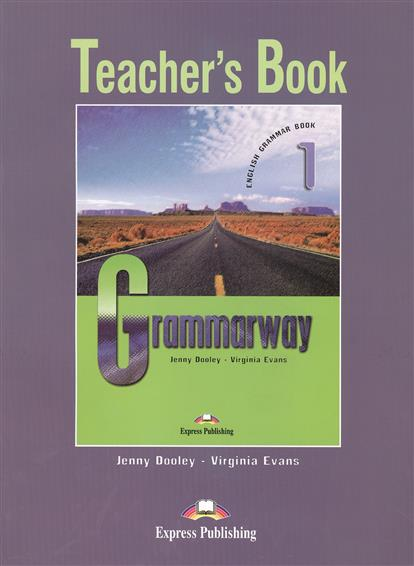 Evans V., Dooley J. Grammary 1. English Grammar Book. Teacher's Book dooley j evans v fce for schools practice tests 1 student s book