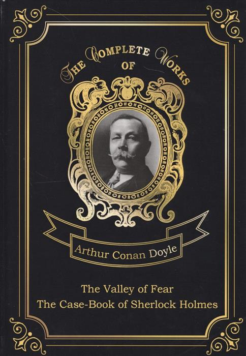 Doyle A. The Valley Of Fear & The Case-Book Of Sherlock Holmes of fear comes guns