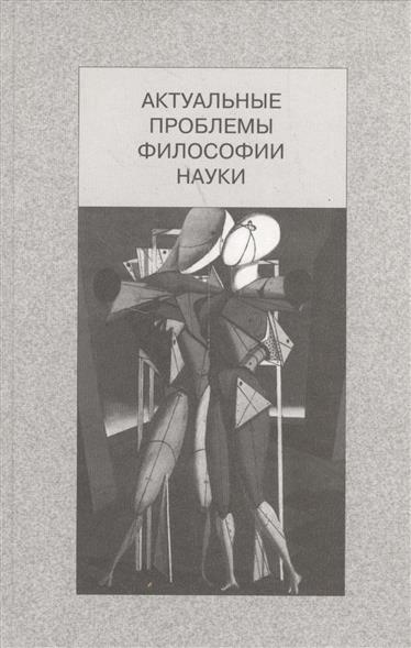 Книга Актуальные проблемы философии науки. Гирусов Э. (отв. ред.)