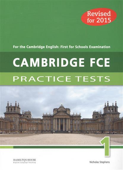 Stephens N. Cambridge FCE 1: Practice Tests. For the Cambridge English: First for Schools Examination. Revised for 2015 stephens nicholas practice tests for cambridge first 2015 fce 1 sb