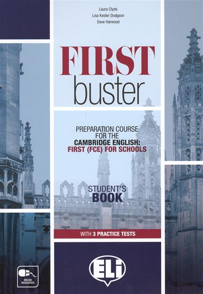 Clyde L., Dodgson L., Harwood D. First Buster. Preparation Course for the Cambridge English: First (FCE) for Schools. Student`s Book with 3 Practice Tests (+3CD) complete first for schools student s book with answers cd rom