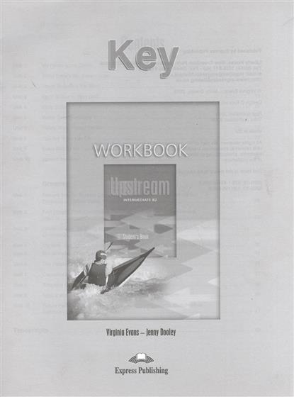Dooley J., Evans V. Upstream B2. Intermediate. Workbook Key evans v upstream c1 advanced workbook revised рабочая тетрадь
