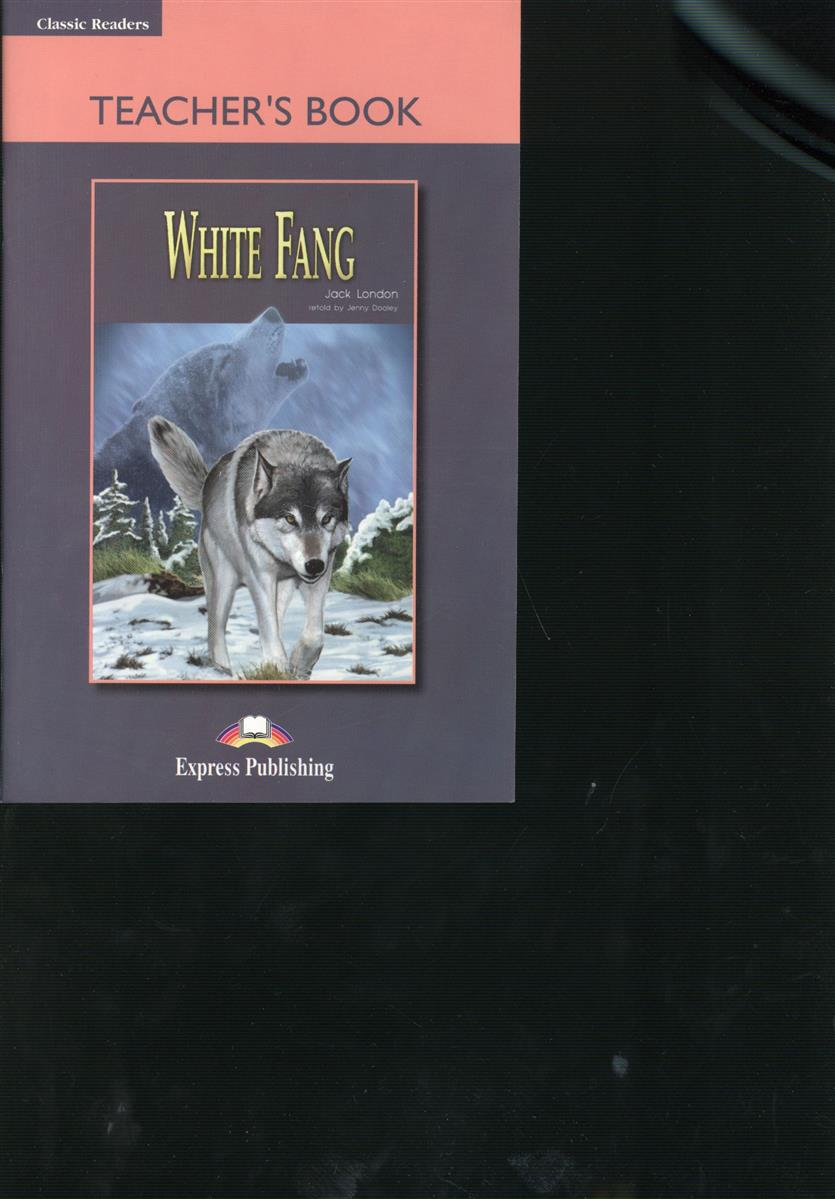 London J. White Fang. Teacher's Book. Книга для учителя count vlad teacher s book книга для учителя
