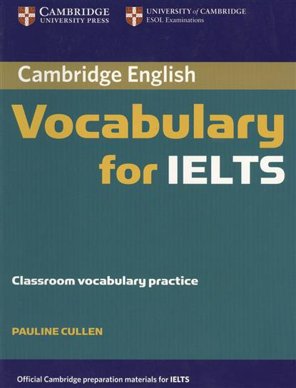 Cullen P. Cambridge English Vocabulary for IELTS. Classroom vocabulary practice cambridge english ielts 11 general training whit answers