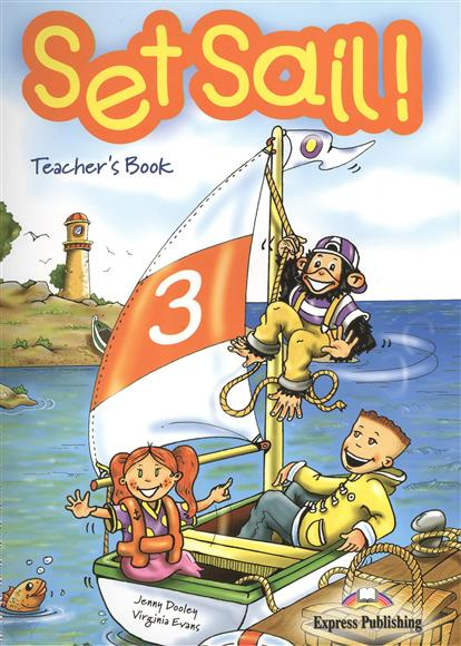 Dooley J., Evans V. Set Sail 3. Teacher's Book. Книга для учителя dooley j evans v set sail 4 vocabulary