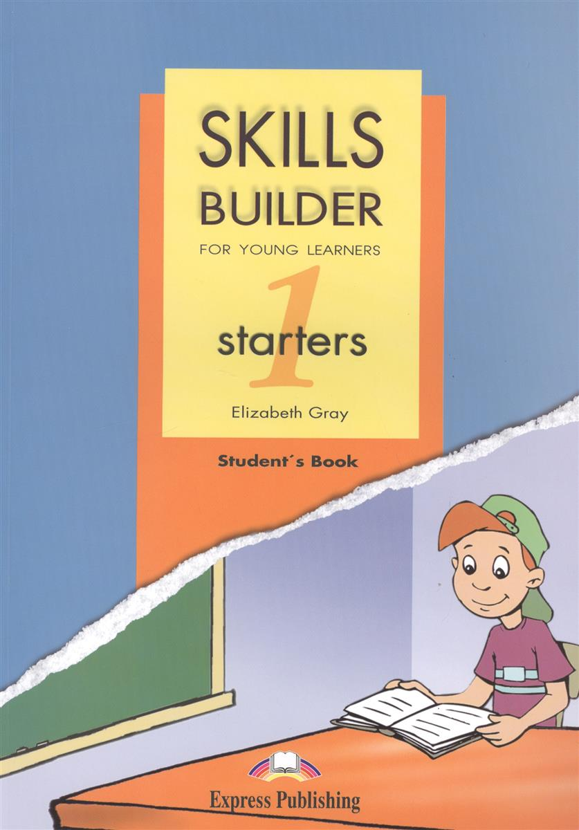 Gray E. Skills Builder For Young Learners. STARTERS 1. Student's Book. Учебник ISBN: 9781846791857 gray e the express picture dictionary for young learners activity book
