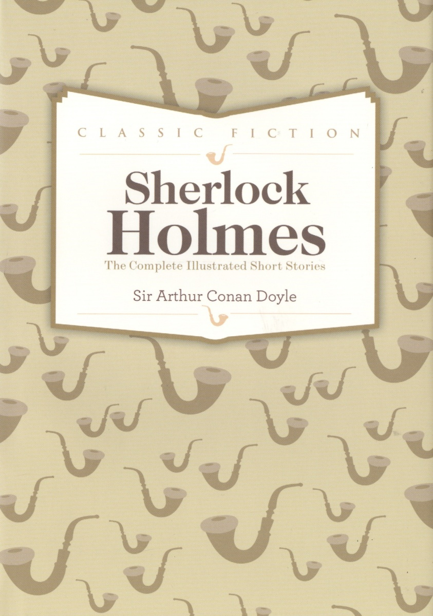 Doyle A. Sherlock Holmes Complete Short Stories doyle a c two short stories два рассказа на англ яз doyle a c