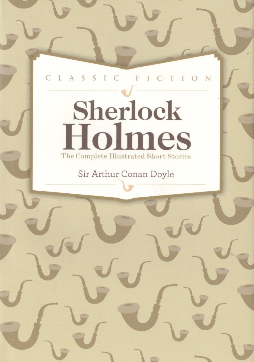 Doyle A. Sherlock Holmes Complete Short Stories doyle a the memories of sherlock holmes детектив на английском языке