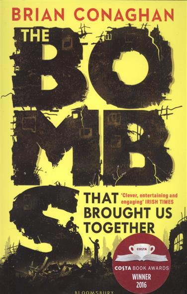 Conaghan B. The Bombs That Brought Us Together the bombs that brought us together