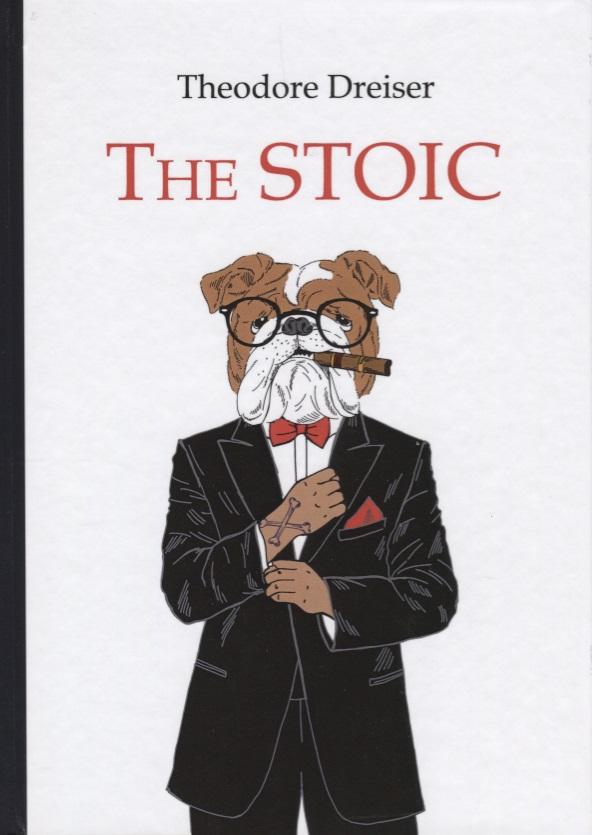 Dreiser T. The Stoic theodore dreiser the stoic