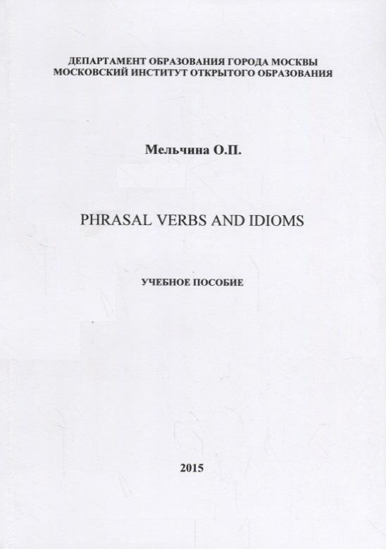 Мельчина О. Phrasal Verbs and Idioms. Учебное пособие phrasal movement