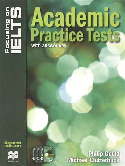 Gould P., Clutterbuck M. Focusing on IELTS. Academic Practice Tests (with answer key) (+3CD) clutterbuck m gould p focusing on ielts general training practice tests with answer key 3cd