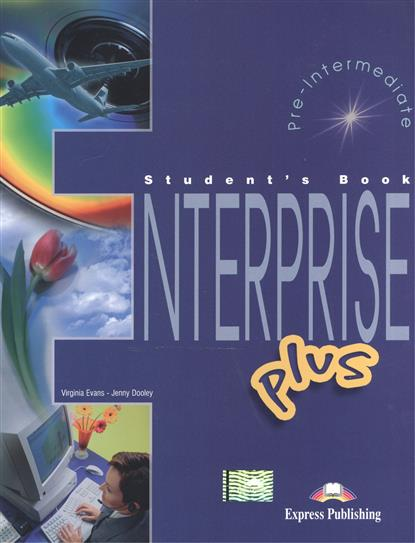 Dooley J., Evans V. Enterprise Plus. Student's Book. Pre-Intermediate. Учебник evans v access 4 teachers book intermediate international книга для учителя