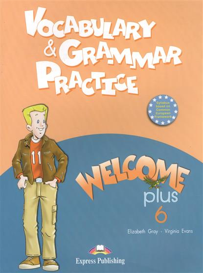 Gray E., Evans V. Vocabulary & Grammar Practice. Welcome Plus 6 gray e evans v welcome 2 pupil s book workbook