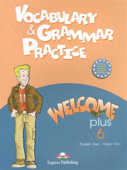 Gray E., Evans V. Vocabulary & Grammar Practice. Welcome Plus 6 evans v dooley j enterprise plus grammar pre intermediate