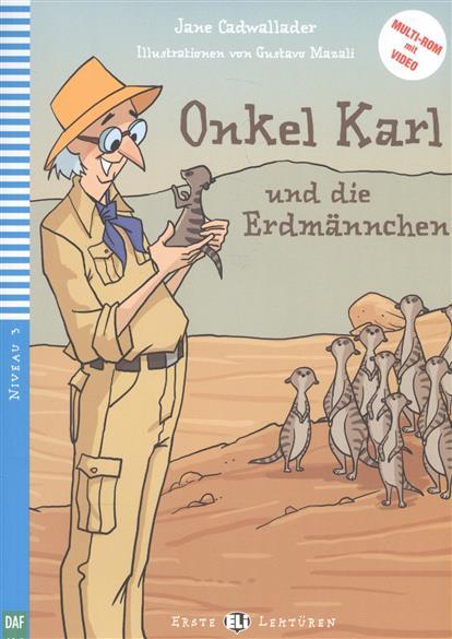 Cadwallader J. Onkel Karl und Die Erdmannchen. Niveau 3 (+СD) (multi-rom mit Video) cadwallader j mamie petronille et le ballon niveau 1 cd