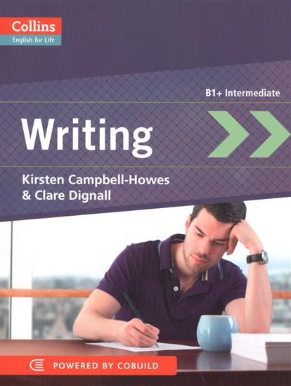 Campbell-Howes K., Dignall C. Writing. B1+Intermediate