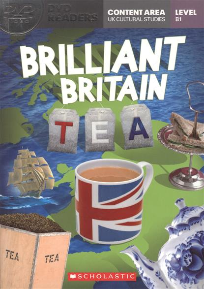 Edwards L. Brilliant Britain: Tea. Level B1 (+DVD) edwards l robin hood the silver arrow and the slaves level 2 cd
