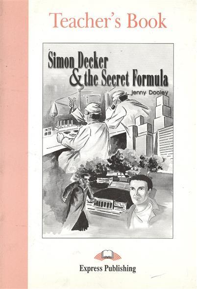 Dooley J. Simon Decker & The Secret Formula. Teacher's Book dooley j death squad teacher s book