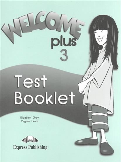 Gray E., Evans V. Welcome Plus 3. Test Booklet evans v dooley j enterprise 3 video activity book pre intermediate рабочая тетрадь к видеокурсу