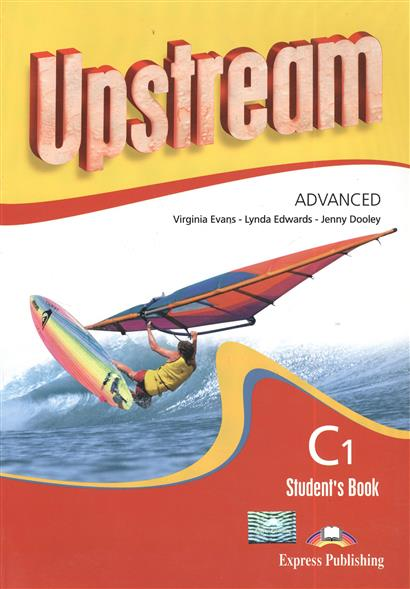 Evans V., Edwards L., Dooley J. Upstream C1 Advanced. Student's Book. Revised evans v upstream c1 advanced workbook revised рабочая тетрадь