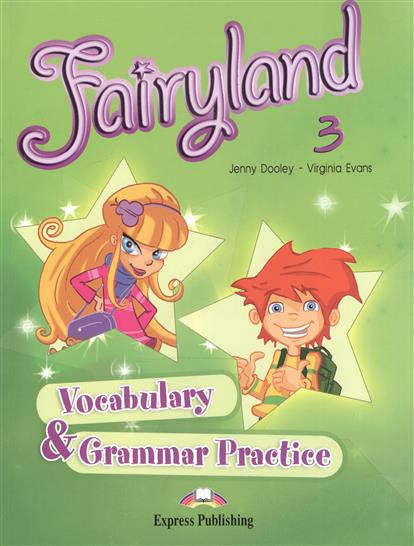 Evans V., Dooley J. Fairyland 3. Vocabulary & Grammar Practice dooley j evans v fairyland 2 my junior language portfolio языковой портфель