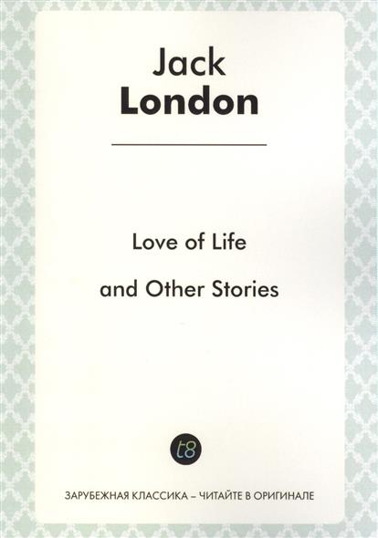 Love of Life and Other Stories in English. 1907 = Любовь к жизни и другие истории